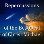 Repercussions of the Bestowal of Christ Michael
