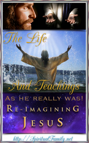 The Life and Teachings of Jesus (As he really was)