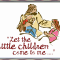 """Let the little children come to Me, and do not hinder them!"""